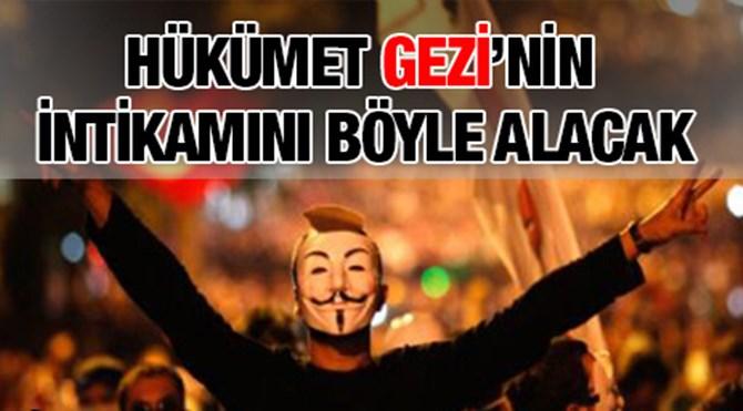 Hükümet Gezi'nin intikamını böyle alacak!