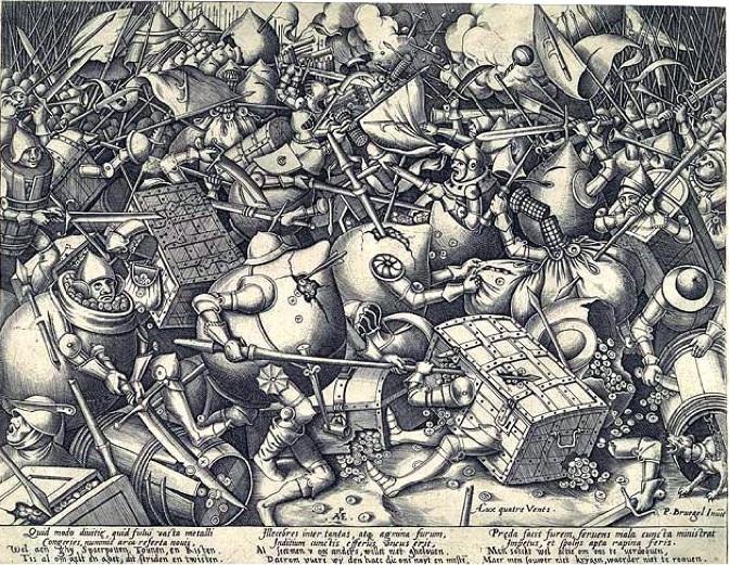 """1570 yılında basılan bu gravürün altındaki Flemenkçe dizede şunlar yazıyor: """"Bütün bu savaş ve kavga, hepsi para ve mal için."""" Resim, savaşların sebebinin insanların paraya ve zenginliğe olan düşkünlüğü olduğunu gözler önüne seriyor."""